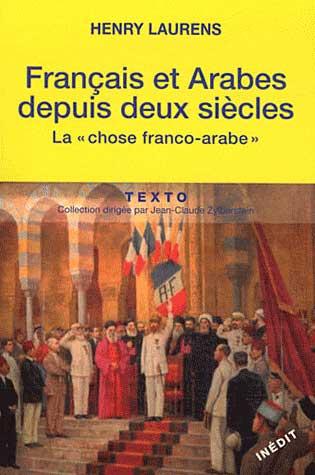Livre de Henry Laurens 'Français et Arabes depuis deux siècles – La chose franco-arabe'