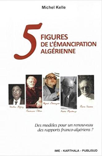 Cinq figures de l'émancipation algérienne